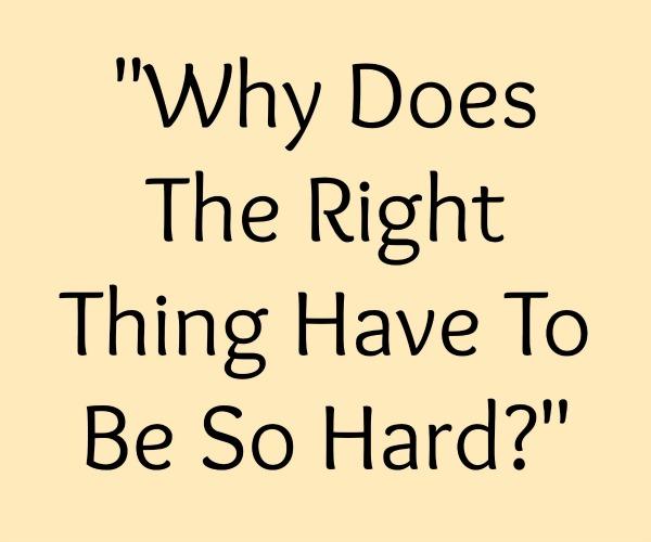 right thing hard