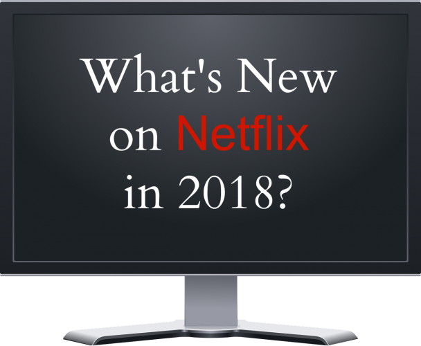 What's new on Netflix in 2018